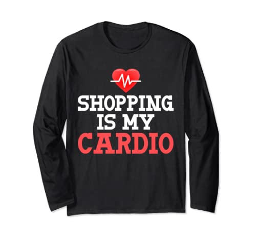 Shopping Is My Cardio, Funny, Gym, Workout,  Fitness, Gift Long Sleeve T Shirt