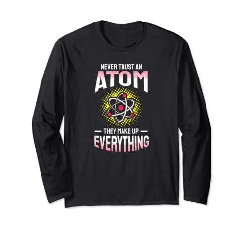 Never Trust An Atom They Make Up Everything Funny Science Long Sleeve T Shirt
