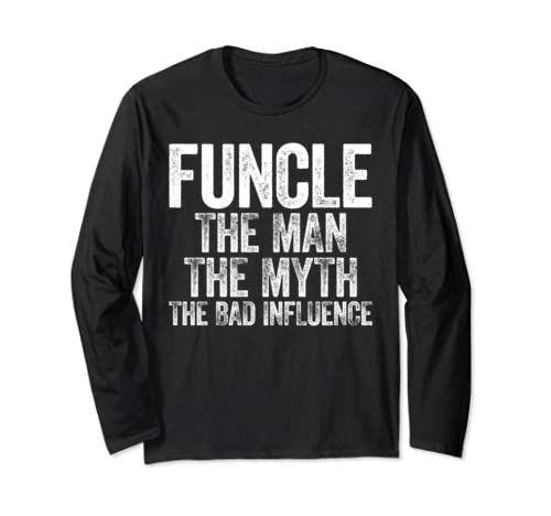 Funcle The Man The Myth The Bad Influence T Shirt Long Sleeve T Shirt