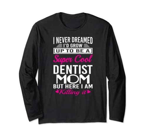 Mother's Day Gifts   Cool Dentist Mom Long Sleeve T Shirt