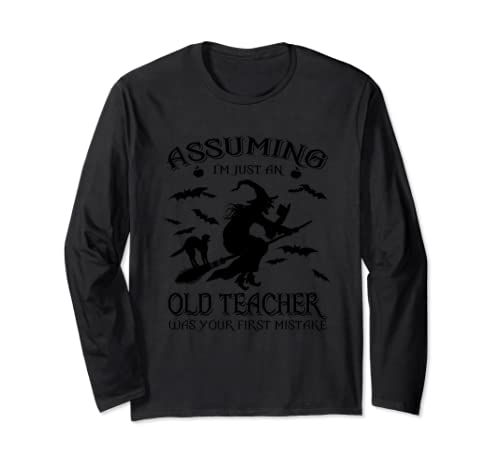 Assuming I'm Just An Old Lady Was Your First Mistake Shirt Long Sleeve T Shirt