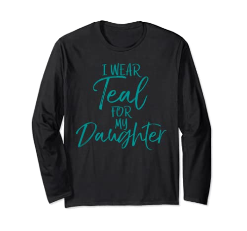 Ovarian Cancer Support Parents I Wear Teal For My Daughter Long Sleeve T Shirt