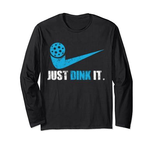 Just Dink It Pickleball Player Fan Gift Long Sleeve T Shirt