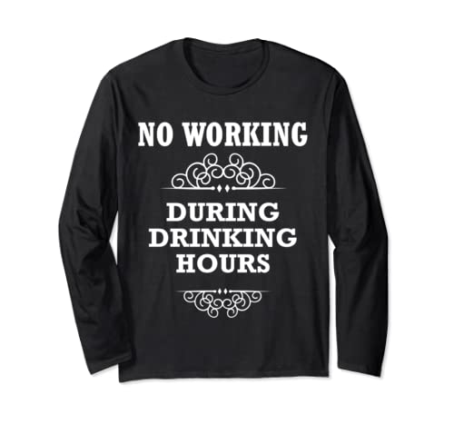 No Working During Drinking Hours Tee Shirt,Funny Happy Hour Long Sleeve T Shirt
