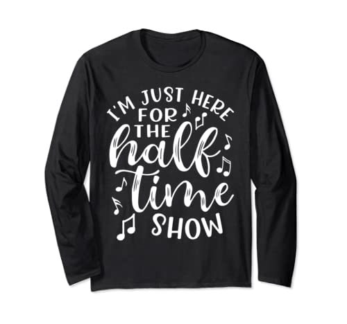 I'm Just Here For The Halftime Show Band Football Funny Long Sleeve T Shirt