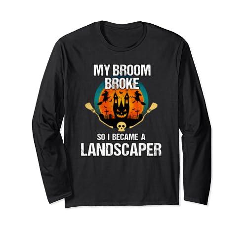 My Broom Broke So I Became A Landscaper Halloween Costume Long Sleeve T Shirt