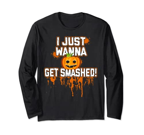 I Just Wanna Get Smashed Funny Halloween Pumpkin Drinking Long Sleeve T Shirt