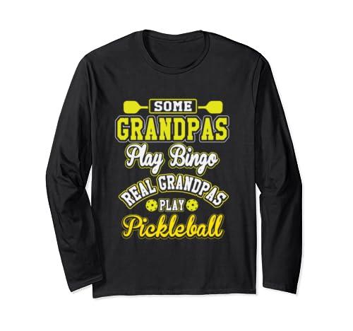 Funny Some Grandpas Play Bingo Real Grandpas Play Pickleball Long Sleeve T Shirt