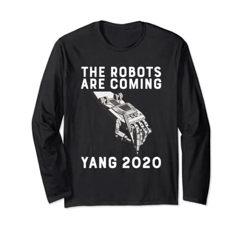 The Robots Are Coming Andrew Yang 2020 President Automation Long Sleeve T Shirt