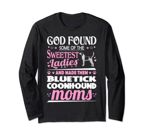 God Found Sweetest Ladies Made Them Bluetick Coonhound Moms Long Sleeve T Shirt