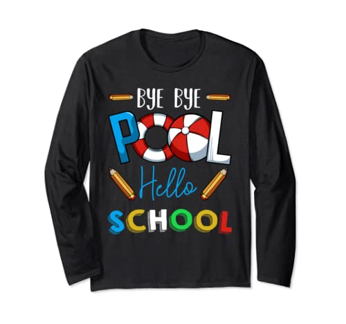 Funny Back To School Quote Bye Bye Pool Hello School  Long Sleeve T Shirt