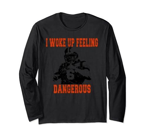 I Woke Up Feeling Dangerous 6 Funny T Shirt Football Shirt Long Sleeve T Shirt