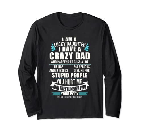 Lucky Daughter I Have A Crazy Dad Who Happens To Cuss A Lot Long Sleeve T Shirt