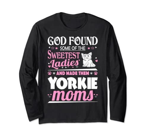 God Found Sweetest Ladies Made Them Yorkie Moms Long Sleeve T Shirt