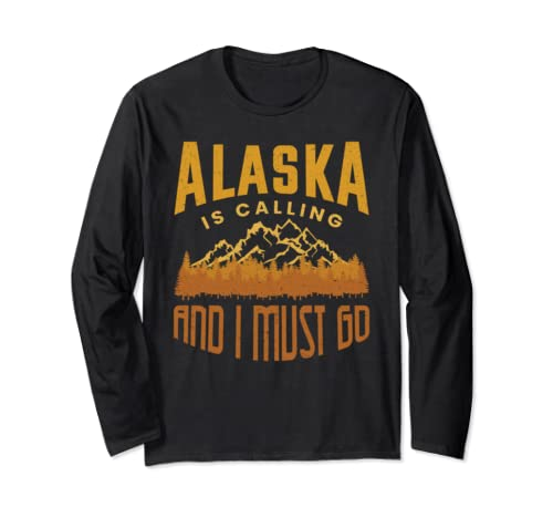 Alaska Is Calling And I Must Go Family Vacation Travel Trip Long Sleeve T Shirt