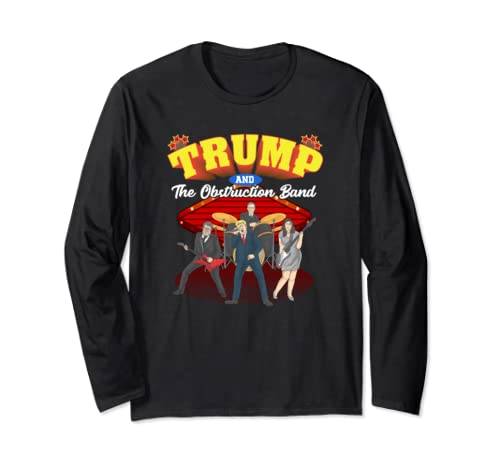Funny Trump And The Obstruction Band  Anti Trump Political Long Sleeve T Shirt