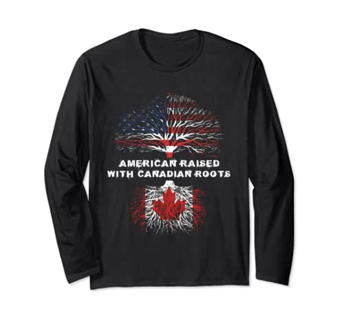 American Raised With Canadian Roots Canada  Long Sleeve T Shirt