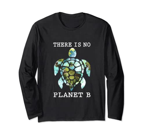 There Is No Planet B Turtle Long Sleeve T Shirt