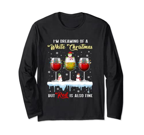 I'm Dreaming Of A White Christmas But Red Is Also Fine  Long Sleeve T Shirt