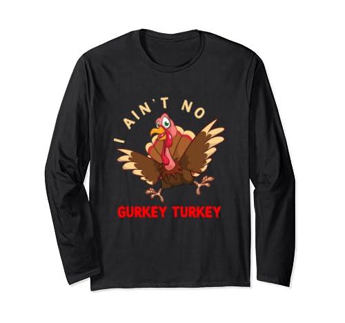 I Ain't No Gurkey Turkey Funny Thanksgiving Gift Kids Men Long Sleeve T Shirt