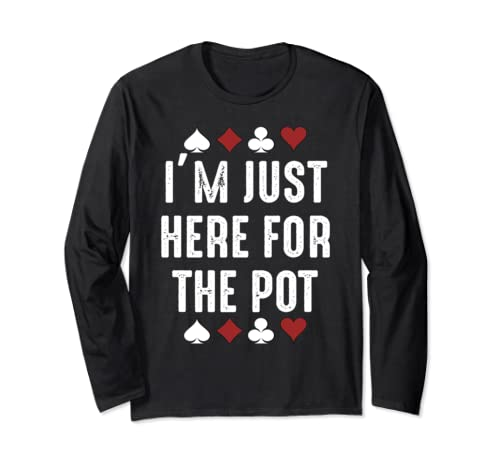 I'm Just Here For The Pot Tee Gift For Gambler Gift Casino Long Sleeve T Shirt