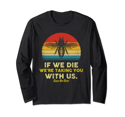 If We Die, We're Taking You With Us   Funny Retro Style Bee Long Sleeve T Shirt