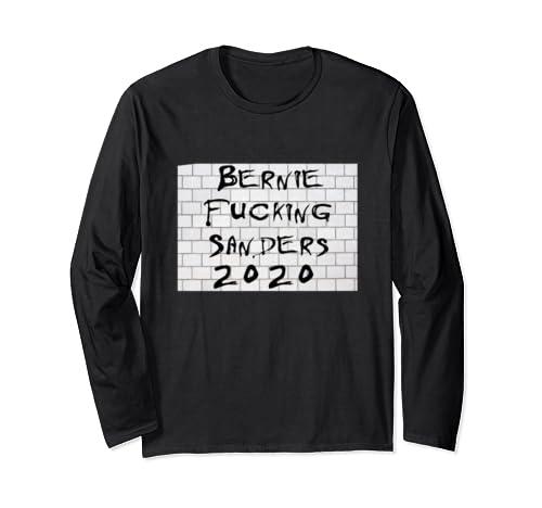 Bernie Fucking Sanders 2020 No Wall  Long Sleeve T Shirt