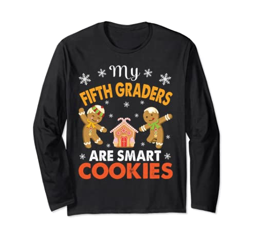 Teacher My Fifth Graders Are Smart Cookies Students Merry Long Sleeve T Shirt