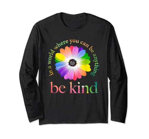 In A World Where You Can Be Anything Be Kind Gift Long Sleeve T Shirt