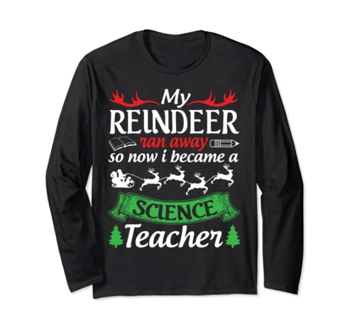 My Reindeer Ran Away So Now I Became A Science Teacher Shirt