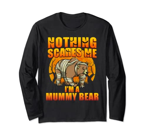 Nothing Scares Me I'm A Mummy Bear | Funny Halloween Mom Long Sleeve T Shirt