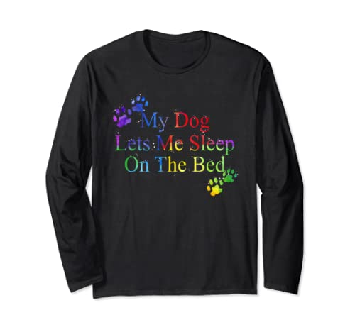 My Dog Lets Me Sleep On The Bed T Shirt Gift Dog Lovers Shirt Long Sleeve T Shirt