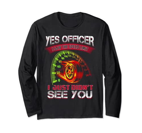Yes Officer I Saw The Speed Limit I Just Didn't See You Long Sleeve T Shirt