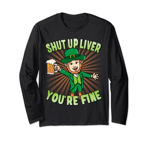 St Patricks Day Shut Up Liver You're Fine Drinking Long Sleeve T Shirt