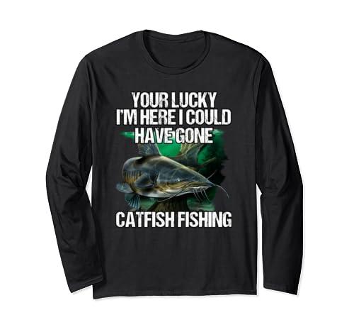 Lucky I Am Here Catfish Funny Fisherman Fishing Gift Long Sleeve T Shirt