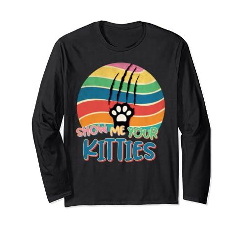 Cat Lover Show Me Your Kitties Kitty Kitten Meow Long Sleeve T Shirt