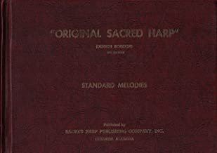Original Sacred Harp : The Best Collection of Sacred Songs, Hymns, Odes, and Anthems Ever Offered the Singing Public for General use, Denson Revision, 1971 Edition
