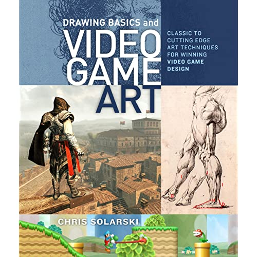 Drawing Basics and Video Game Art: Classic to Cutting-Edge Art Techniques for Winning Video Game Design