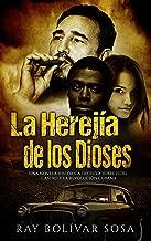 La Herejía de los Dioses: Una novela histórica decisiva sobre Fidel Castro y la Revolución Cubana (Parte nº 1) (Spanish Edition)