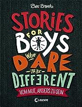 Stories for Boys who dare to be different - Vom Mut, anders zu sein: Sachbuch über beeindruckende Persönlichkeiten und Vor...