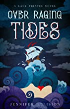 Over Raging Tides: A YA Pirates Adventure Novel (Lady Pirates Book 1)
