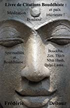 Livre de Citations Bouddhiste : méditation, bonheur et paix intérieure !: Spiritualités et Bouddhisme : Bouddha, Zen, Thich Nhat Hanh, Dalaï-Lama… (Livre ... et Philosophie. t. 1) (French Edition)