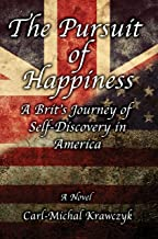 The Pursuit of Happiness - A Novel: A Brit's Journey of Self-Discovery in America