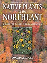 Native Plants of the Northeast: A Guide for Gardening and Conservation PDF
