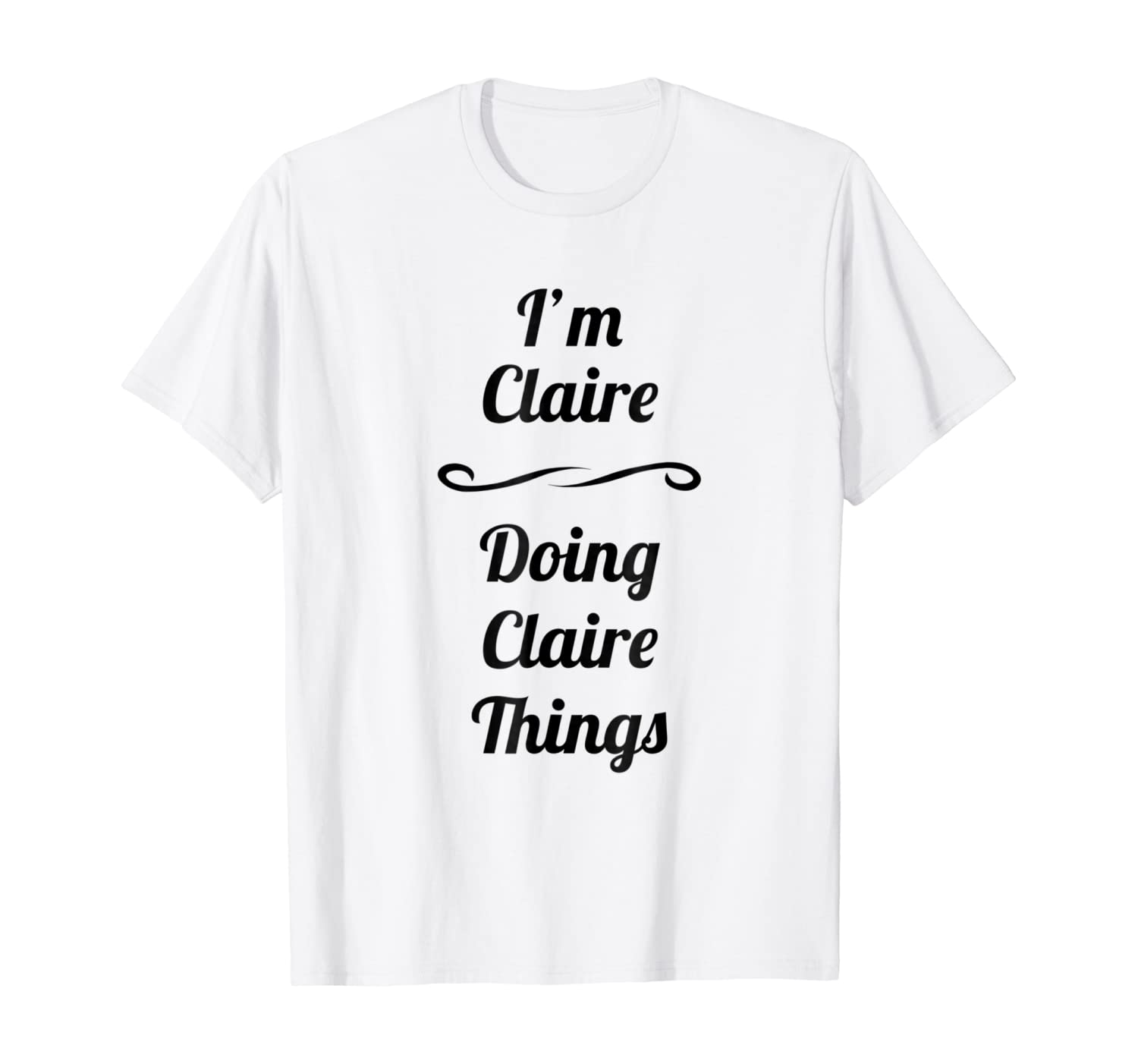 I'm Claire - Doing Claire Things | Cute T-Shirt Name Gift