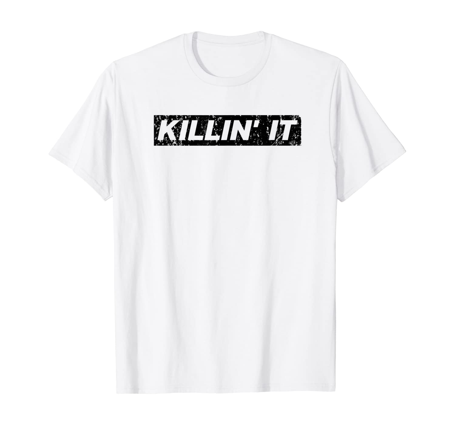 Killin It Killing it | Motivational Inspirational Gym T-Shirt