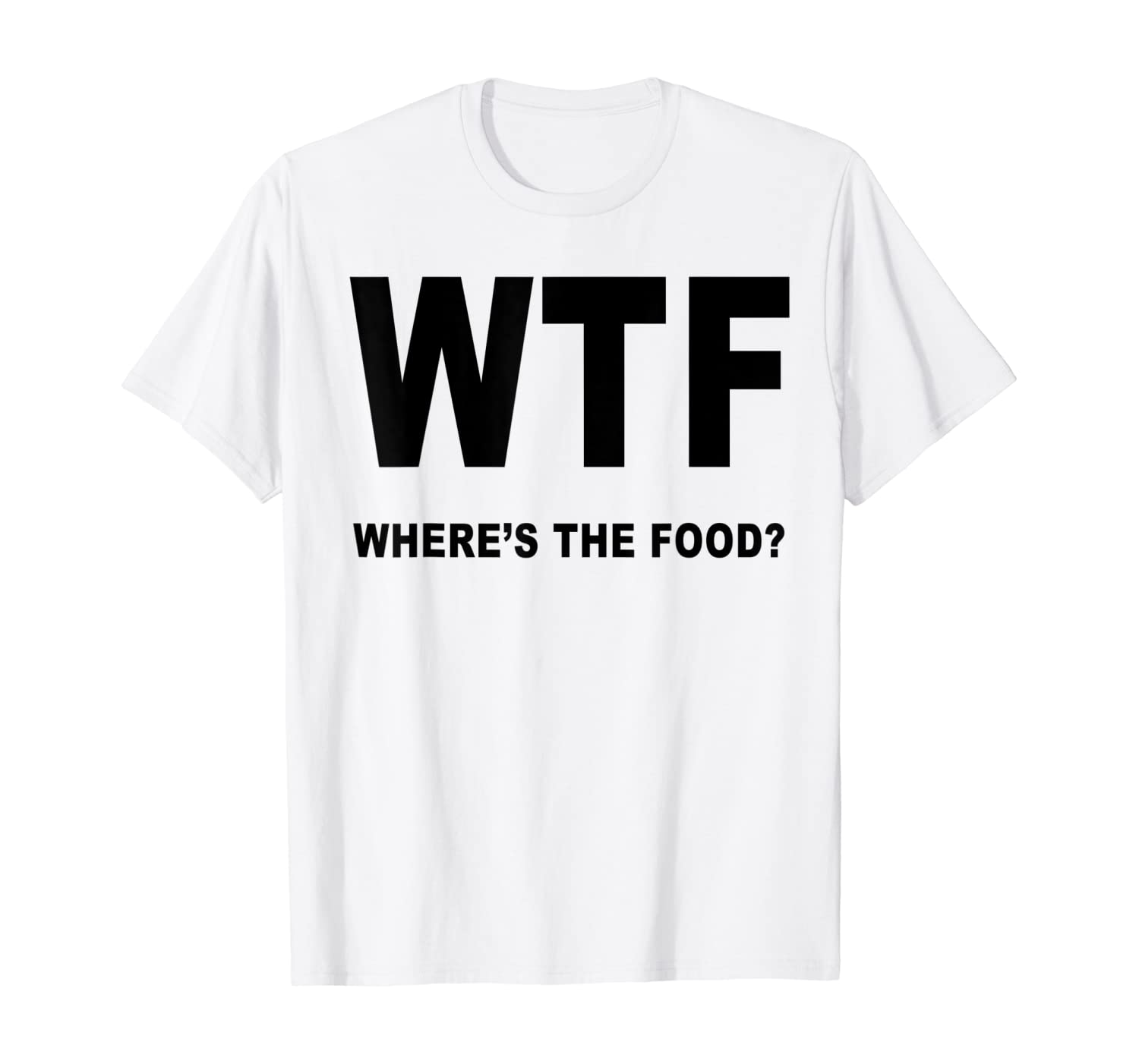 Foodies Haven Cool WTF Where's the Food Funny T-shirt