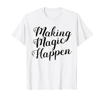 Amazon Com Making Magic Happen T Shirt Clothing