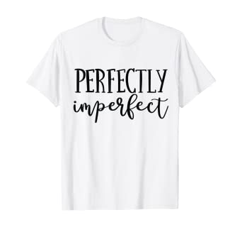 com perfectly imperfect cute funny quotes shirt for women