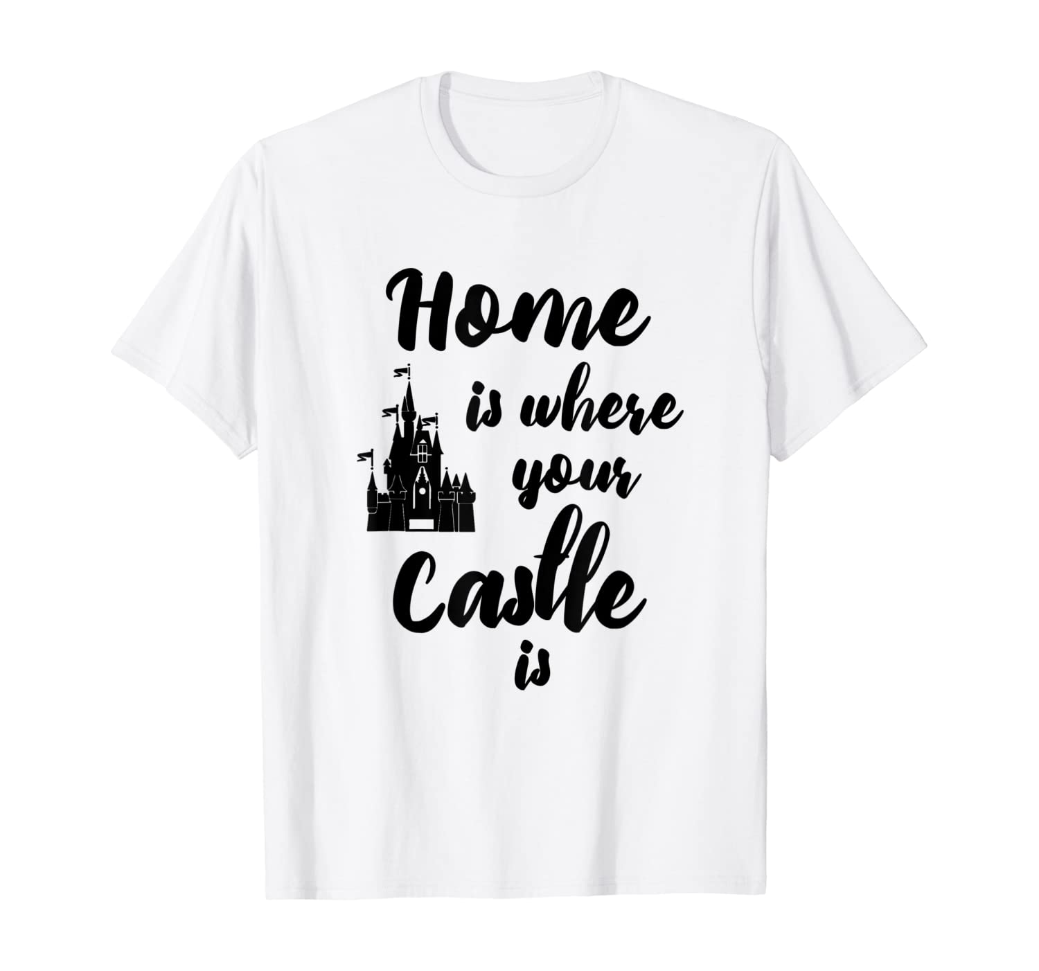 Home Is Where Your Castle Is T-Shirt